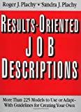 Results-Oriented Job Descriptions: More Than 225 versions to utilize or Adapt -- With Guidelines for Creating a