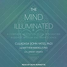 The Mind Illuminated: A Complete Meditation Guide Integrating Buddhist Wisdom and Brain Science Audiobook by Culadasa John Yates, Matthew Immergut, Jeremy Graves Narrated by Sean Runnette