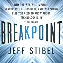 Breakpoint: Why the Web Will Implode, Search Will Be Obsolete, and Everything Else You Need to Know About Technology Is in Your Brain Audiobook by Jeff Stibel Narrated by Robert David Grant
