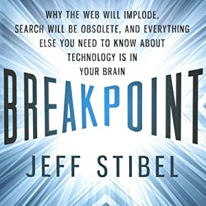 Breakpoint: Why the Web Will Implode, Search Will Be Obsolete, and Everything Else You Need to Know About Technology Is in Your Brain | [Jeff Stibel]
