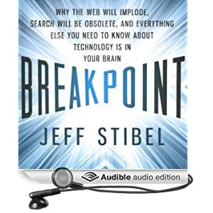 Breakpoint: Why the Web Will Implode, Search Will Be Obsolete, and Everything Else You Need to Know About Technology Is in Your Brain (Unabridged)