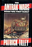 The Amtrak Wars: Book Two : First Family (Bk. 2) (0727812262) by Tilley, Patrick