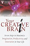 "Shelley Carson, ""Your Creative Brain: Seven Steps to Maximize Imagination, Productivity, and Innovation in Your Life"" (Harvard Health/Jossey-Bass, 2010)"
