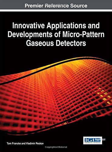Innovative Applications and Developments of Micro-Pattern Gaseous Detectors (Advances in Chemical and Materials Engineering (Acme) Book Series) PDF