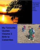 img - for My Favourite Quotes: Volume 3 Birth to Celebrities book / textbook / text book