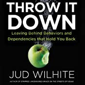 Throw It Down: Leaving Behind Behaviors and Dependencies That Hold You Back | [Jud Wilhite]