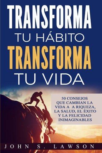 Transforma tu habito, transforma tu vida  [Lawson, John S.] (Tapa Blanda)