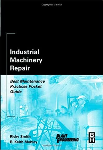 Industrial Machinery Repair: Best Maintenance Practices Pocket Guide (Plant Engineering)