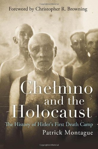 Chelmno and the Holocaust: A History of Hitler's First Death Camp