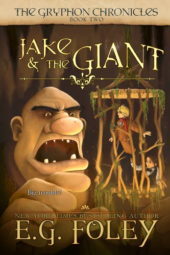 Jake & The Giant (The Gryphon Chronicles, Book 2), by E.G. Foley