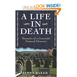 A LIFE IN DEATH - Memoirs Of A Cotswold Funeral Director James Baker