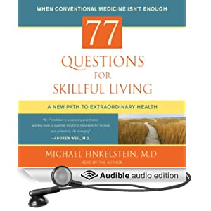 77 Questions for Skillful Living: A New Path to Extraordinary Health (Unabridged)