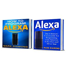 Alexa: 2 Manuscripts: How to Program and Build Your Smart Home with Alexa 2017 Audiobook by Mark Diamond Narrated by Mike Norgaard