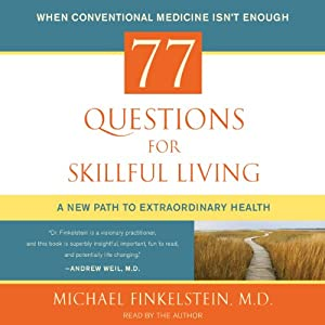 77 Questions for Skillful Living: A New Path to Extraordinary Health | [Michael Finkelstein]