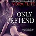 Only Pretend (       UNABRIDGED) by Nora Flite Narrated by Samantha Cook