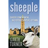 Sheeple: Caucus Confidential in Stephen Harper's Ottawaby Garth Turner