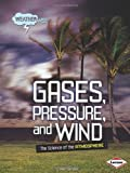 Gases, Pressure, and Wind: The Science of the Atmosphere (Weatherwise)