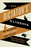 The Dictators Handbook: Why Bad Behavior is Almost Always Good Politics