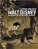 echange, troc Bruno Girveau - Il était une fois Walt Disney : Aux sources de l'art des Studios Disney