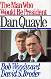 The Man Who Would be President: Dan Quayle (0671791834) by Bob Woodward