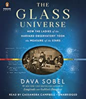 The Glass Universe: How the Ladies of the Harvard Observatory Took the Measure of the Stars