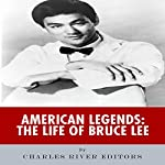 American Legends: The Life of Bruce Lee |  Charles River Editors