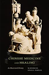 Chinese Medicine and Healing: An Illustrated History