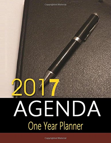 2017 Agenda: One Year Planner - Stay Organized with daily planner for your agenda. 1 Full Year