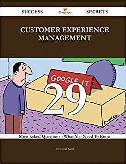 Customer Experience Management 29 Success Secrets: 29 Most Asked Questions On Customer Experience Management - What You Need To Know