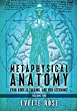 Metaphysical Anatomy Volume 2: Your body is talking, are you listening?