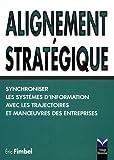 echange, troc Eric Fimbel - Alignement stratégique: Synchroniser les systèmes d'information avec les trajectoires et manoeuvres des entreprises