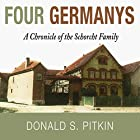 Four Germanys: A Chronicle of the Schorcht Family Hörbuch von Donald S. Pitkin Gesprochen von: Kevin Meyer