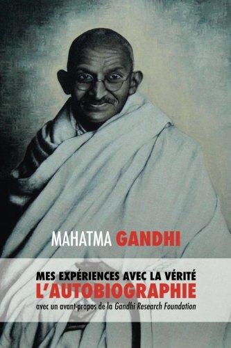 Mes Expériences avec la Vérité: L'autobiographie de Mahatma Gandhi avec une introduction de la Gandhi Research Foundation (French Edition) image