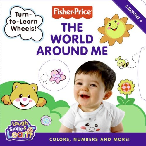 Fisher-Price: The World Around Me: Colors, Numbers, and More!