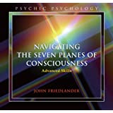 Navigating the Seven Planes of Consciousness: Advanced Skills