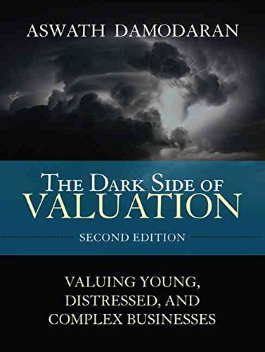 [(The Dark Side of Valuation : Valuing Young, Distressed and Complex Businesses)] [By (author) Aswath Damodaran] published on (July, 2009)