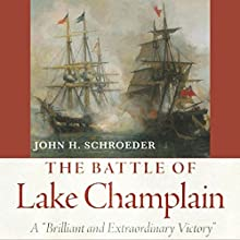 The Battle of Lake Champlain: A Brilliant and Extraordinary Victory Audiobook by John H. Schroeder Narrated by Steve White