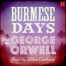 Burmese Days Audiobook by George Orwell Narrated by Allan Corduner