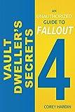 Vault Dweller's Secrets: An Unofficial Guide to Fallout 4