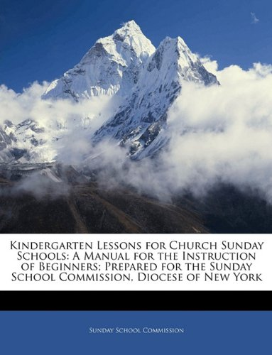 Kindergarten Lessons for Church Sunday Schools: A Manual for the Instruction of Beginners; Prepared for the Sunday School Commission, Diocese of New York
