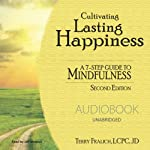 Cultivating Lasting Happiness: A 7-Step Guide to Mindfulness, 2nd Edition | Terry Fralich LCPC J.D.