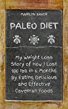 Paleo Diet:  My Weight Loss Story of How I Lost 100 Ibs in 6 Months by Eating Delicious and Effective Caveman Foods