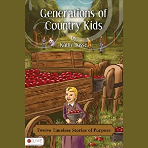 Generations of Country Kids: Twelve Timeless Stories of Purpose | [Kathy Busse]