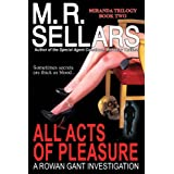 All Acts Of Pleasure: A Rowan Gant Investigation (Rowan Gant Investigations, Book 7 - Miranda Trilogy Book 2) ~ M. R. Sellars