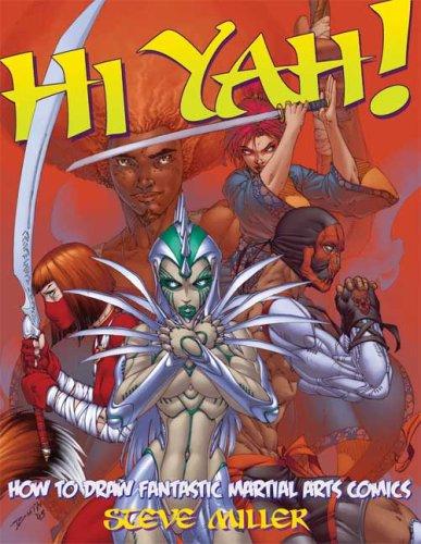 Hi-Yah!: How to Draw Fantastic Martial Arts Comics