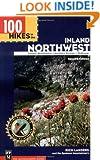 100 Hikes in the Inland Northwest: Eastern Washington, Northern Rockies, Wallowas