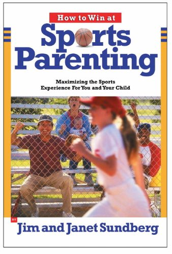 How to Win at Sports Parenting: Maximizing the Sports Experience for You and Your Child
