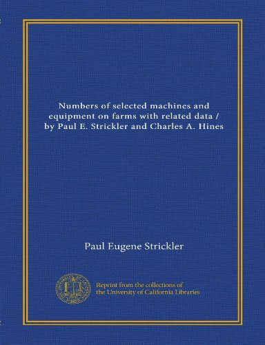 Numbers of selected machines and equipment on farms with related data / by Paul E. Strickler and Charles A. Hines