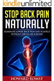 Stop Back Pain Naturally - Eliminate Lower Back Pain and Sciatica Without Drugs or Surgery (Back Pain Relief, Eliminate Lower Back Pain Series, Sciatica Relief Book 1)
