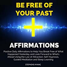 Be Free of Your Past Affirmations: Positive Daily Affirmations to Help You Break Free of What Happened Yesterday Speech by Stephens Hyang Narrated by Susan Smith